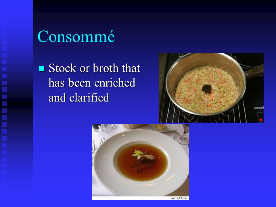 Consommé Stock or broth that has been enriched and clarified