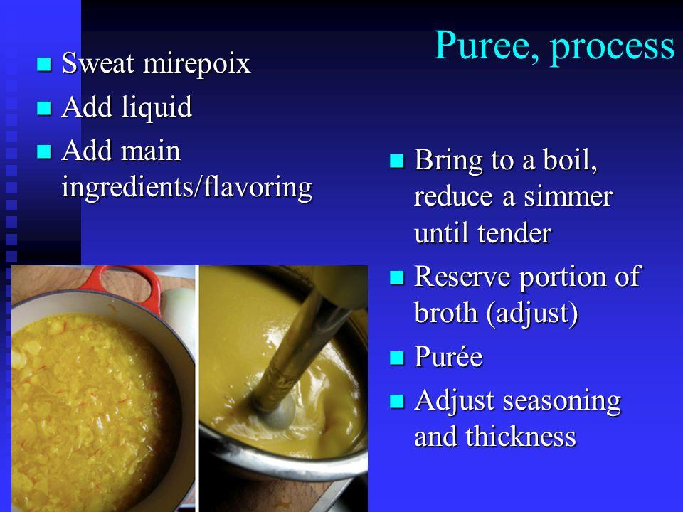 Puree, process Sweat mirepoix Add liquid