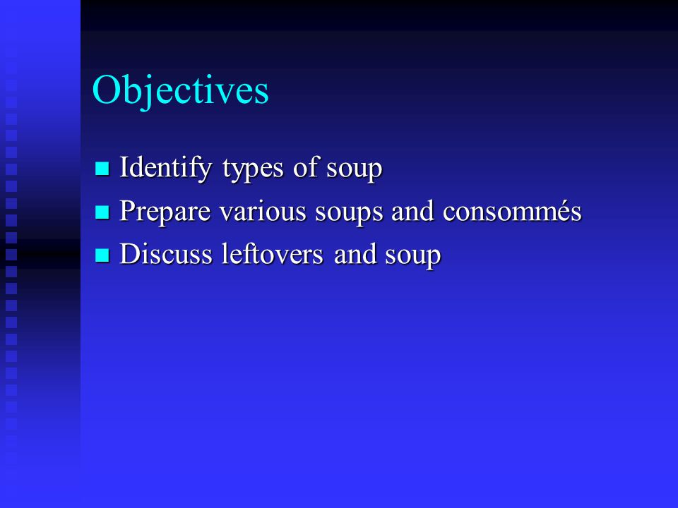 Objectives Identify types of soup Prepare various soups and consommés