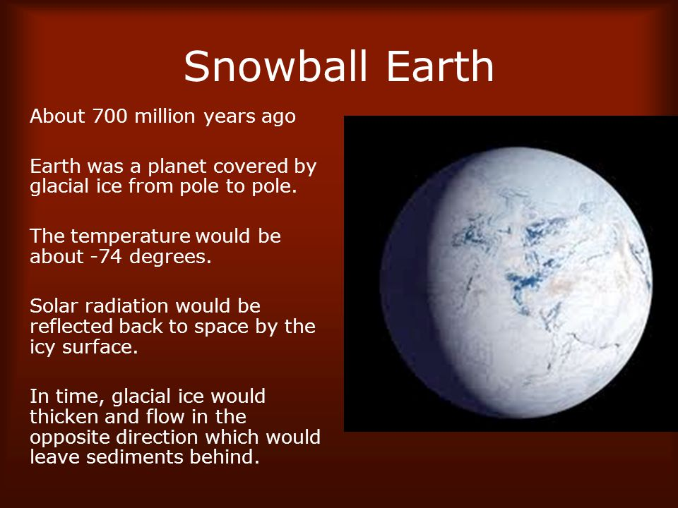 Snowball Earth About 700 million years ago