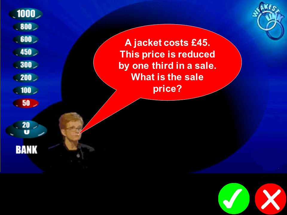 A jacket costs £45. This price is reduced by one third in a sale