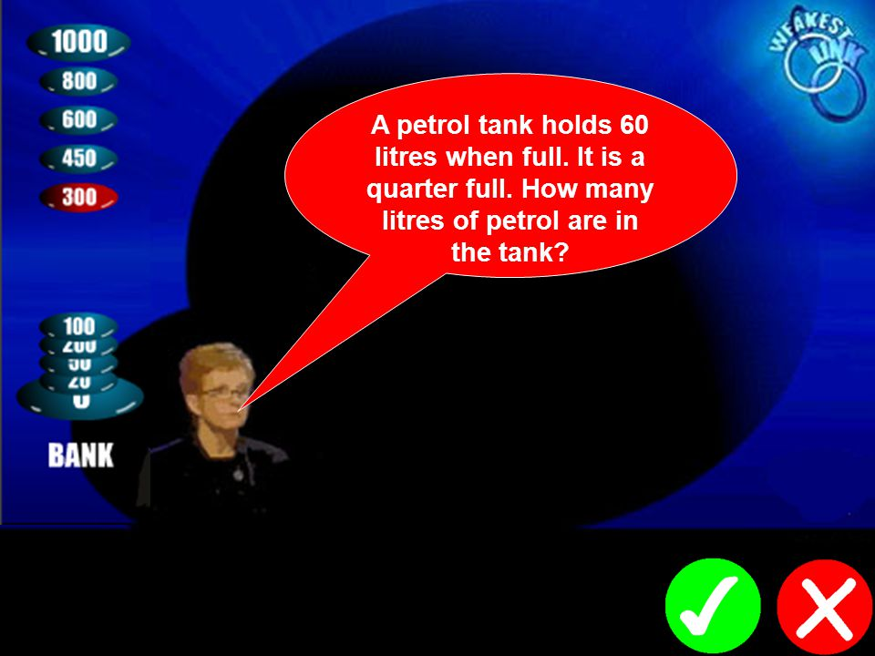 A petrol tank holds 60 litres when full. It is a quarter full