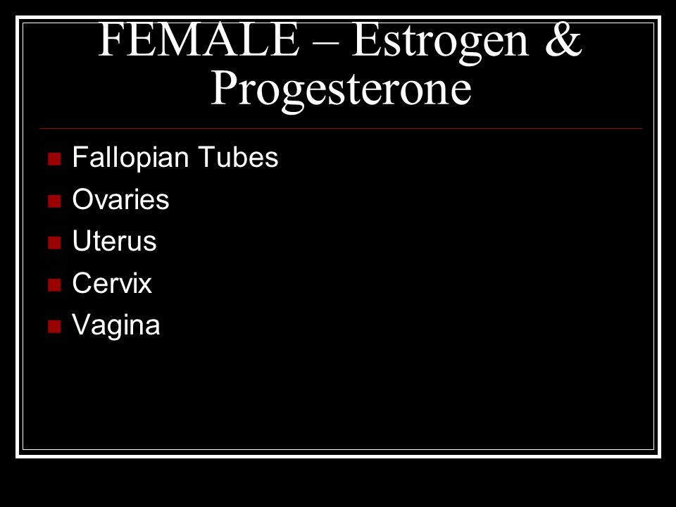 FEMALE – Estrogen & Progesterone