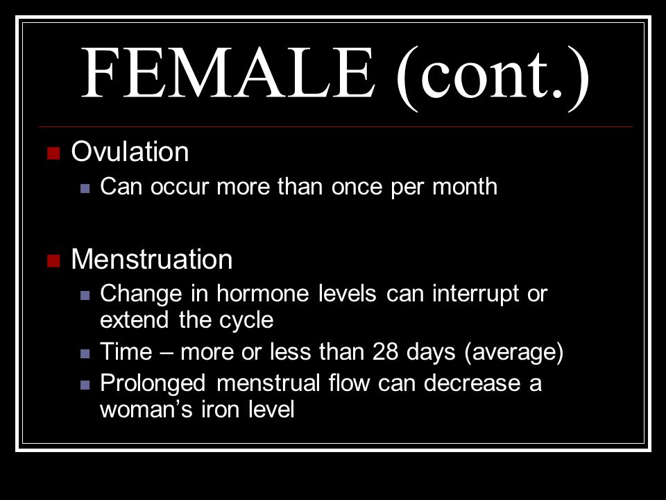 FEMALE (cont.) Ovulation Menstruation