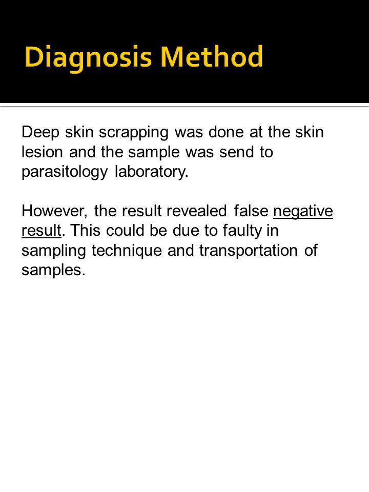 Diagnosis Method Deep skin scrapping was done at the skin lesion and the sample was send to parasitology laboratory.