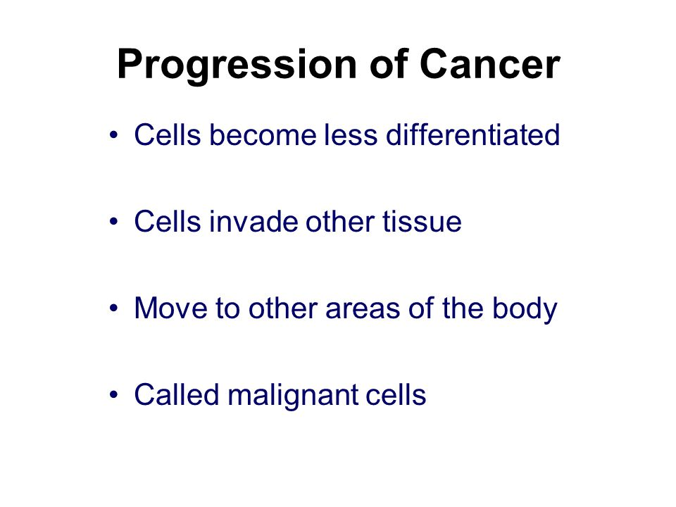 Progression of Cancer Cells become less differentiated