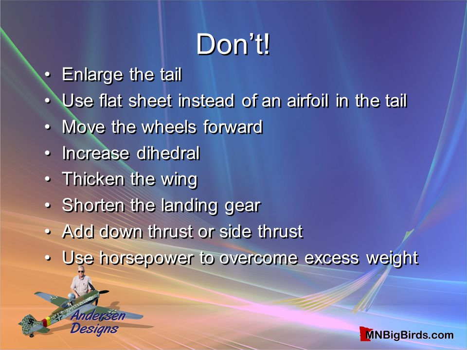 Don't! Enlarge the tail. Use flat sheet instead of an airfoil in the tail. Move the wheels forward.