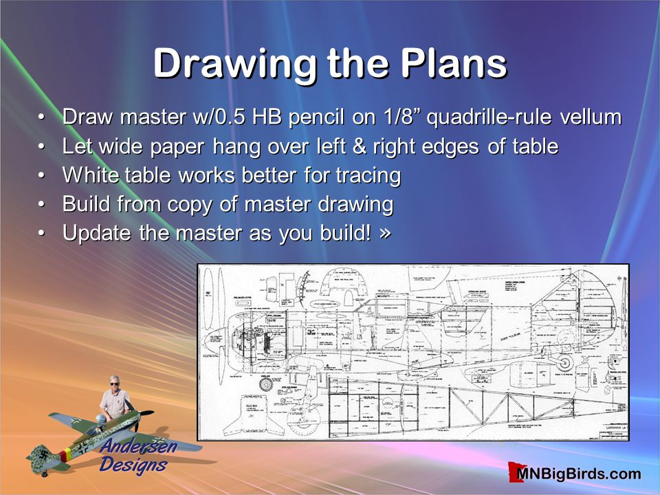 Drawing the Plans Draw master w/0.5 HB pencil on 1/8 quadrille-rule vellum. Let wide paper hang over left & right edges of table.