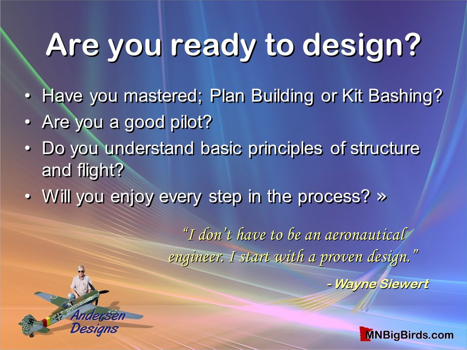 Are you ready to design Have you mastered; Plan Building or Kit Bashing Are you a good pilot