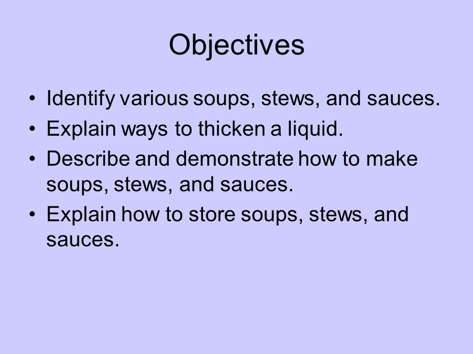 Objectives Identify various soups, stews, and sauces.