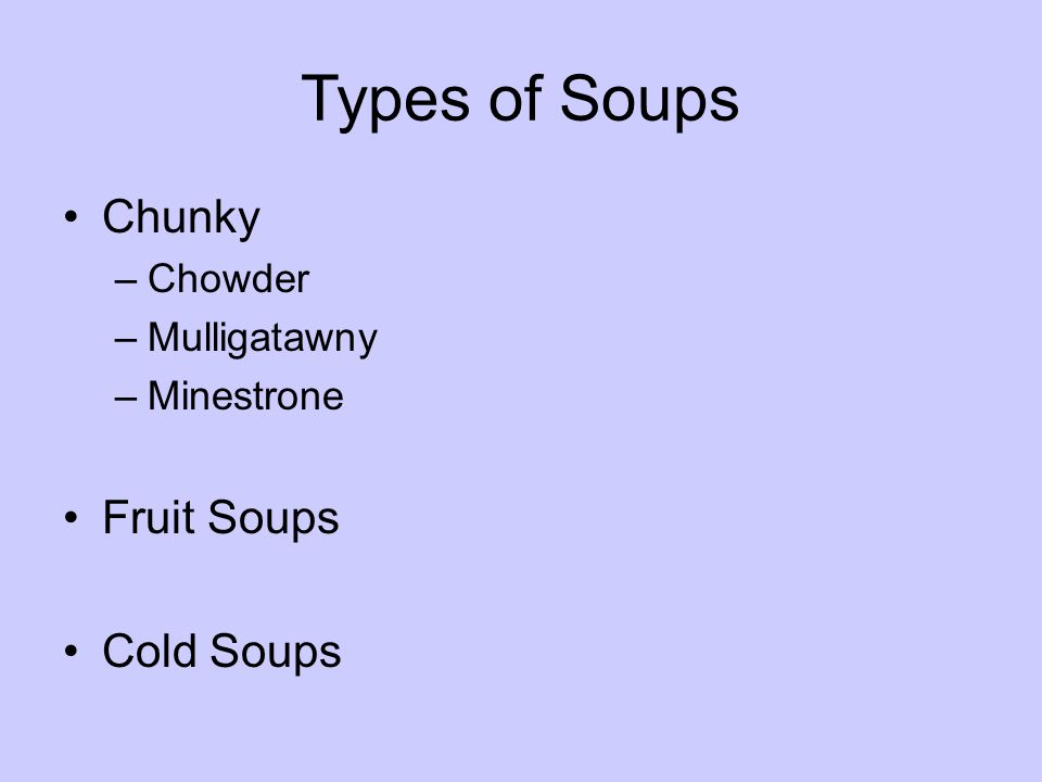 Types of Soups Chunky Fruit Soups Cold Soups Chowder Mulligatawny