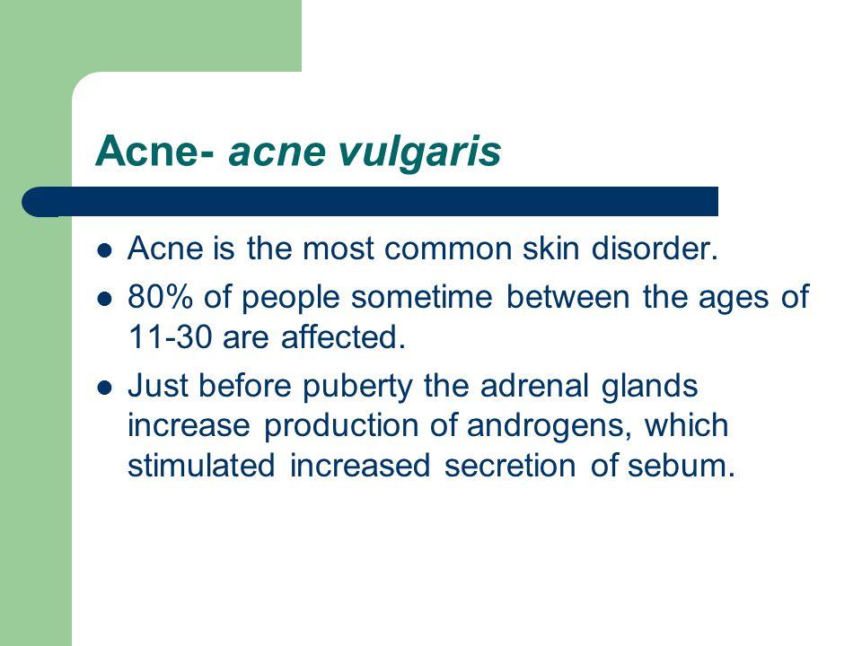 Acne- acne vulgaris Acne is the most common skin disorder.