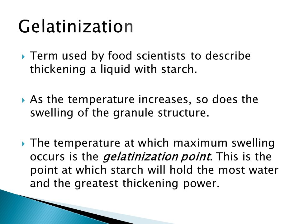 Gelatinization Term used by food scientists to describe thickening a liquid with starch.