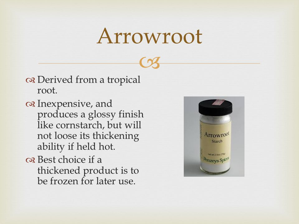 Arrowroot Derived from a tropical root.