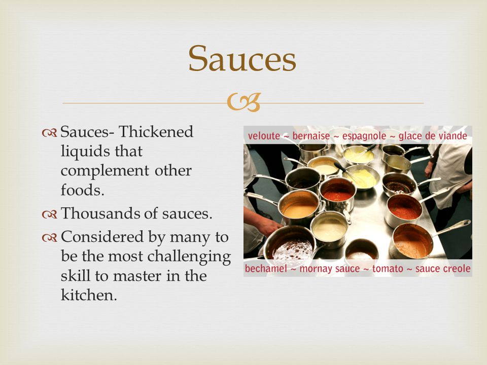 Sauces Sauces- Thickened liquids that complement other foods.