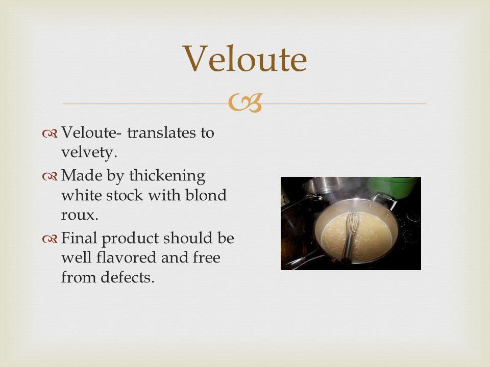 Veloute Veloute- translates to velvety.
