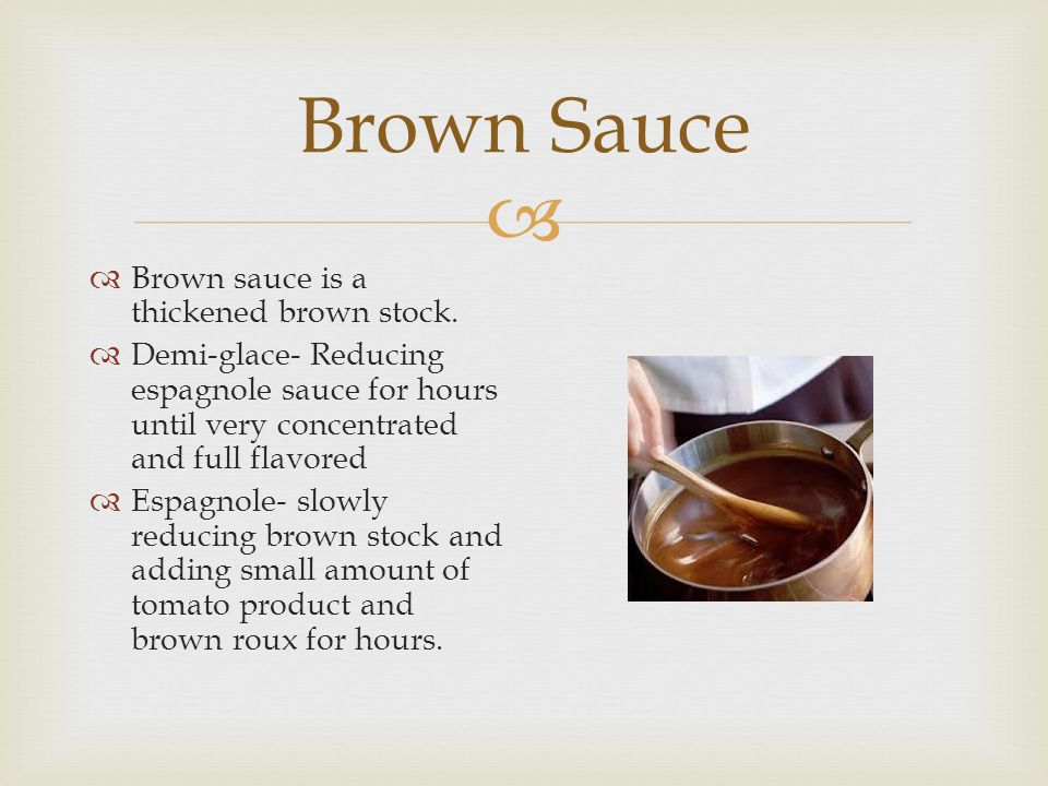Brown Sauce Brown sauce is a thickened brown stock.