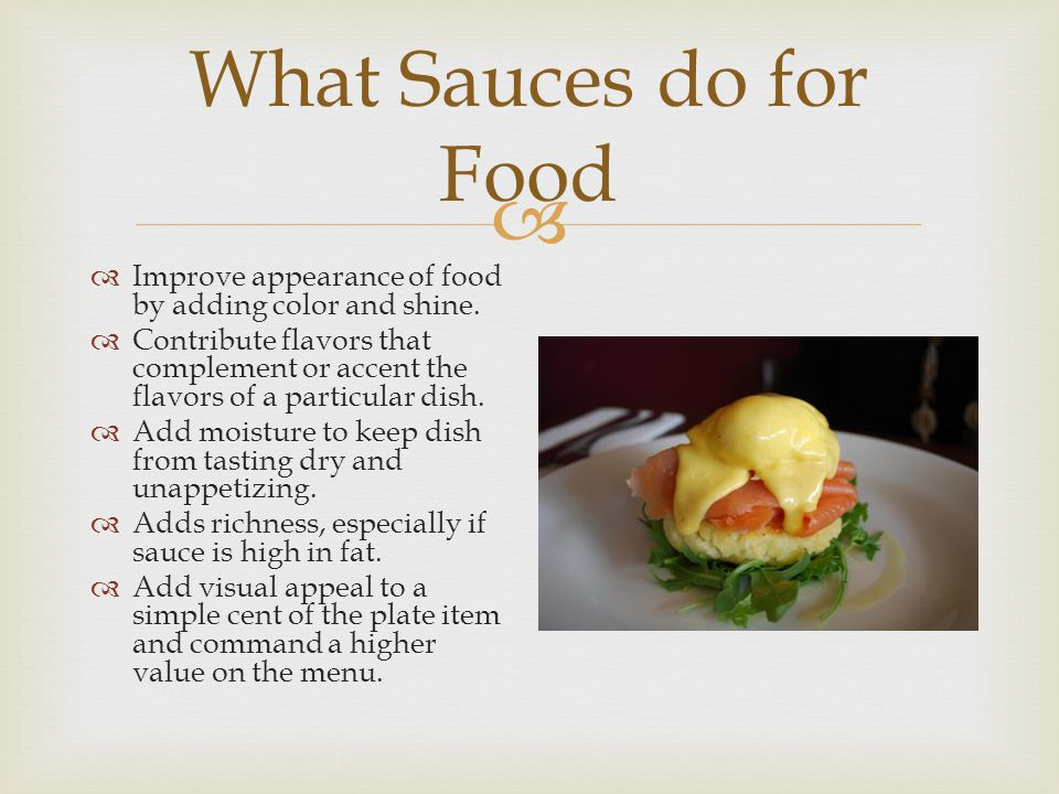 What Sauces do for Food Improve appearance of food by adding color and shine.
