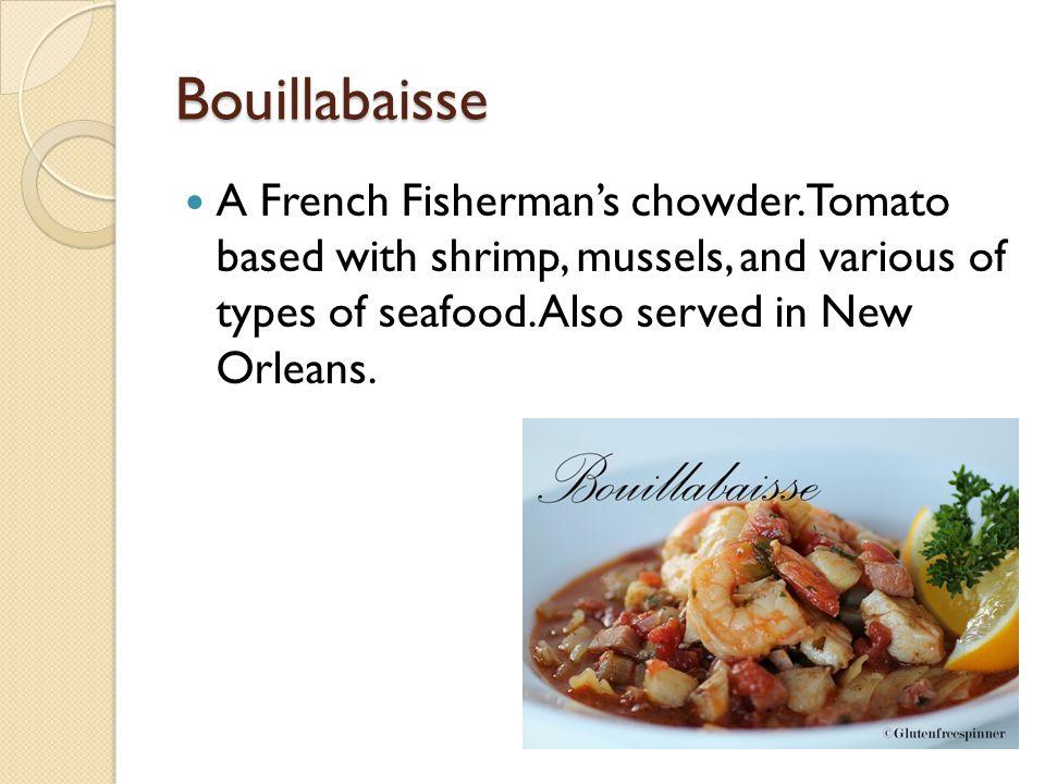 Bouillabaisse A French Fisherman's chowder.