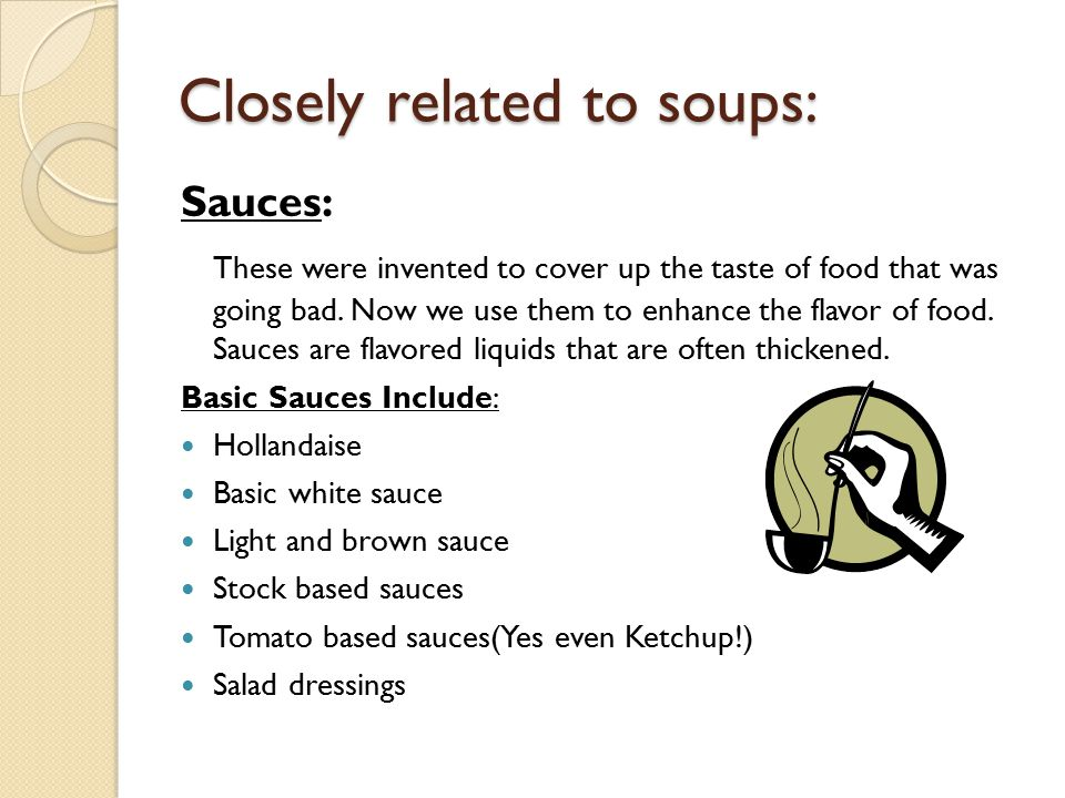 Closely related to soups: