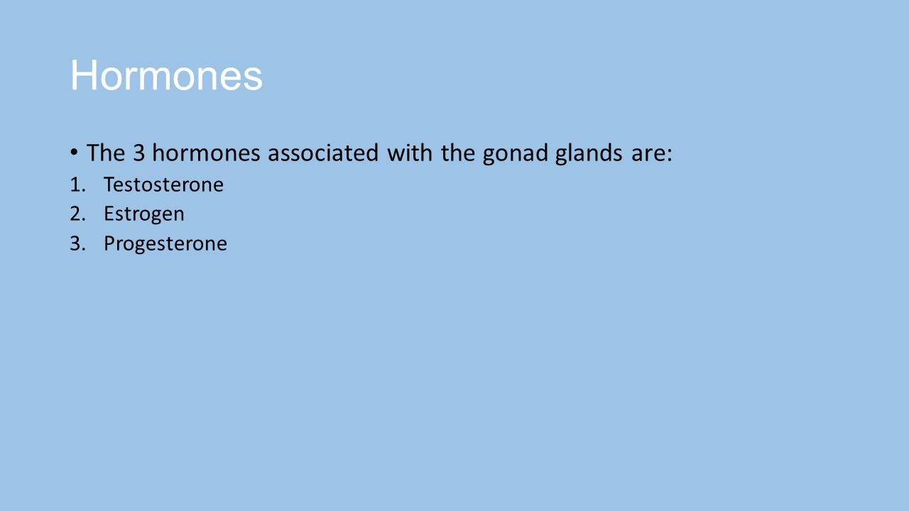 Hormones The 3 hormones associated with the gonad glands are: