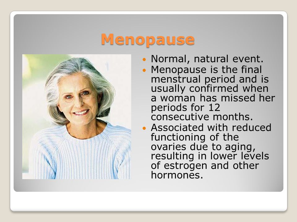 Menopause Normal, natural event.