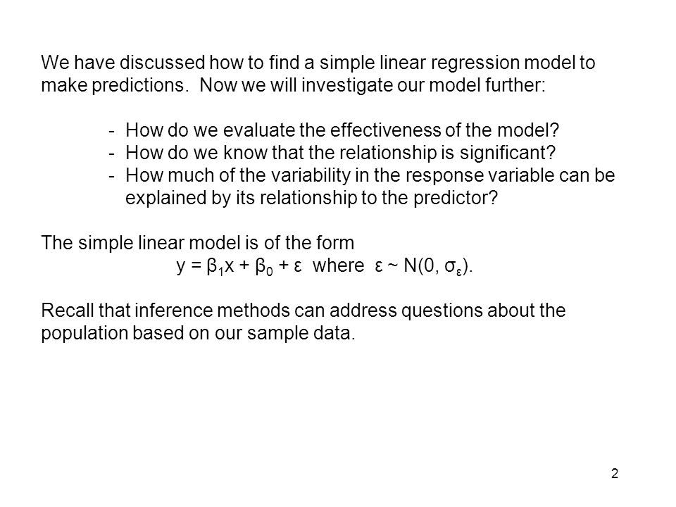 We have discussed how to find a simple linear regression model to make predictions. Now we will investigate our model further: