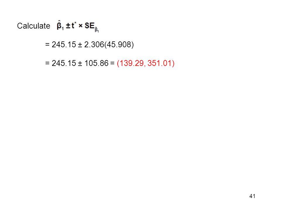 Calculate = 245.15 ± 2.306(45.908) = 245.15 ± 105.86 = (139.29, 351.01)