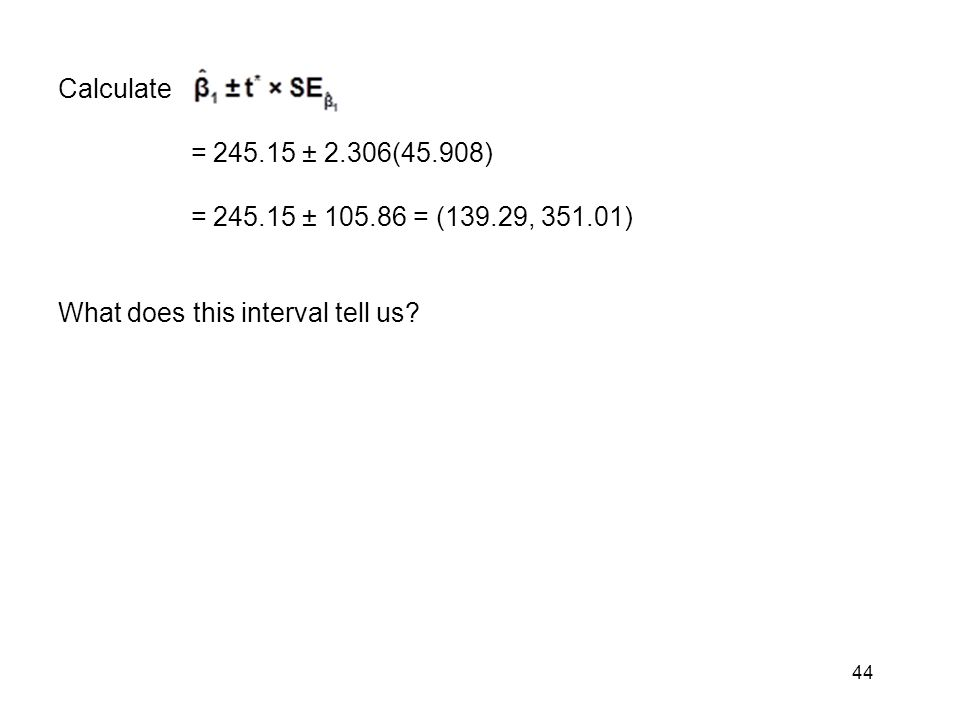 Calculate = 245.15 ± 2.306(45.908) = 245.15 ± 105.86 = (139.29, 351.01) What does this interval tell us