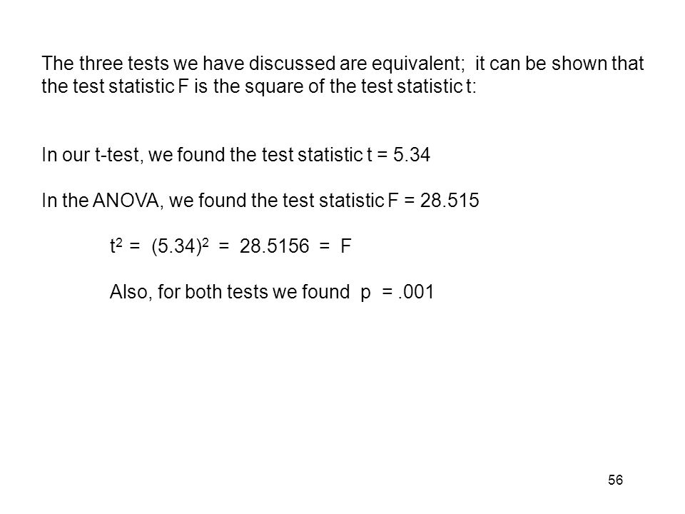 The three tests we have discussed are equivalent; it can be shown that the test statistic F is the square of the test statistic t: