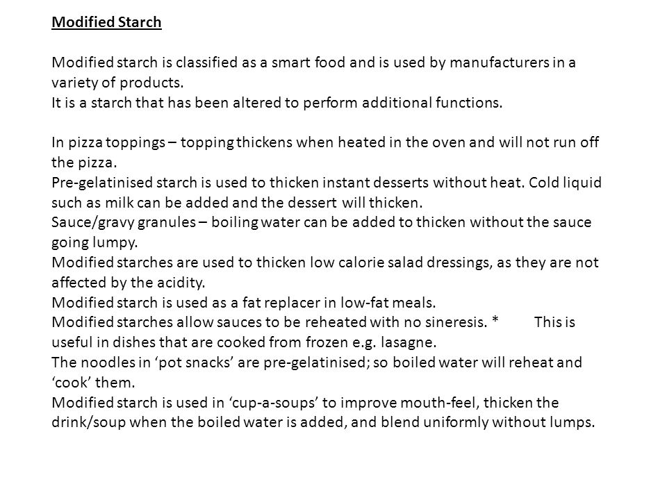 Modified Starch Modified starch is classified as a smart food and is used by manufacturers in a variety of products.