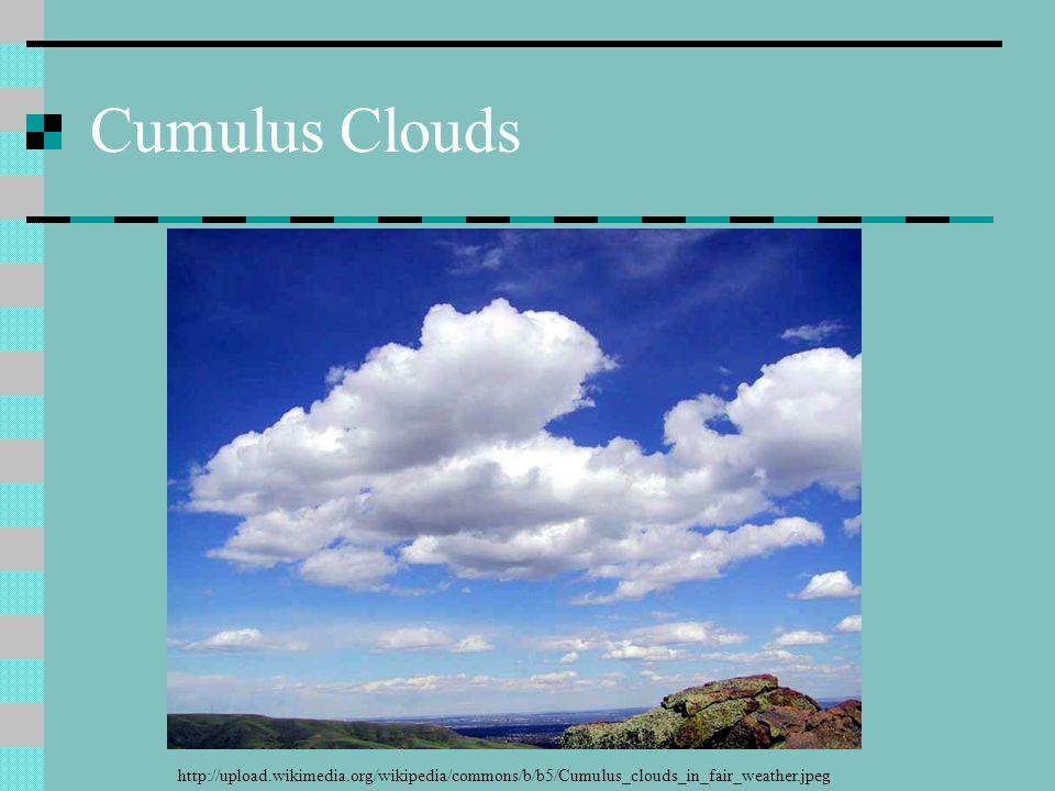 Cumulus Clouds http://upload.wikimedia.org/wikipedia/commons/b/b5/Cumulus_clouds_in_fair_weather.jpeg.