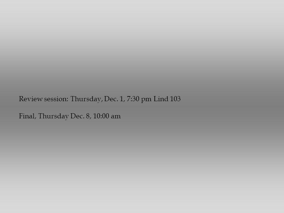Review session: Thursday, Dec. 1, 7:30 pm Lind 103