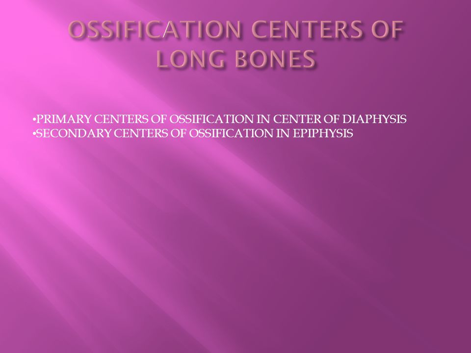OSSIFICATION CENTERS OF LONG BONES