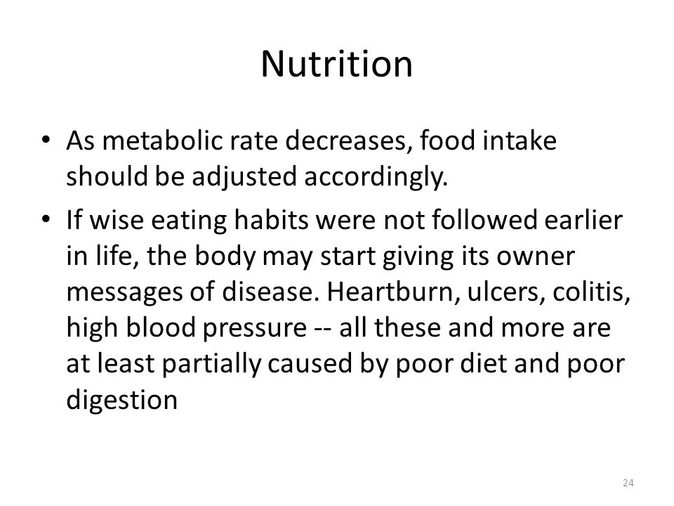 Nutrition As metabolic rate decreases, food intake should be adjusted accordingly.