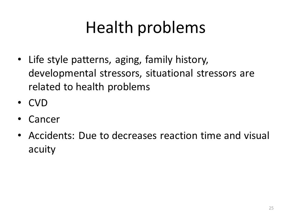 Health problems Life style patterns, aging, family history, developmental stressors, situational stressors are related to health problems.