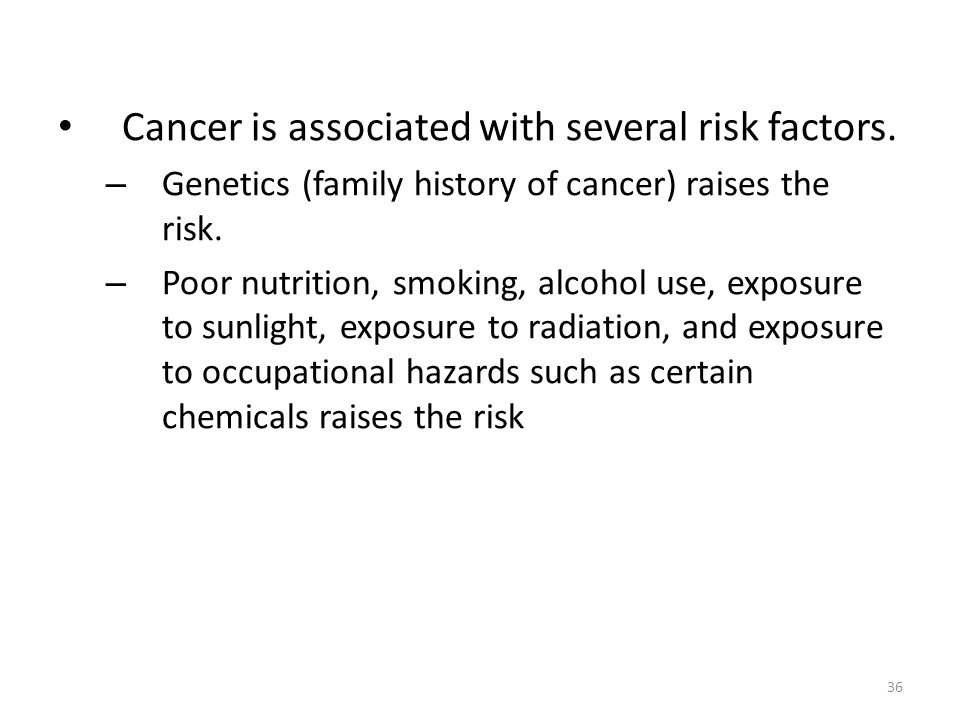 Cancer is associated with several risk factors.