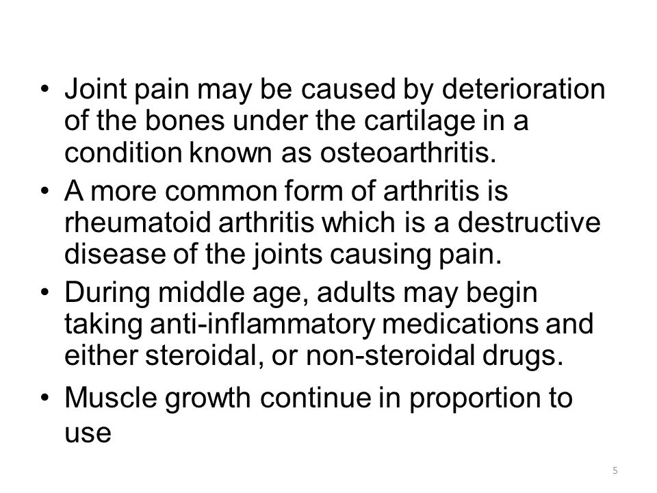 Joint pain may be caused by deterioration of the bones under the cartilage in a condition known as osteoarthritis.