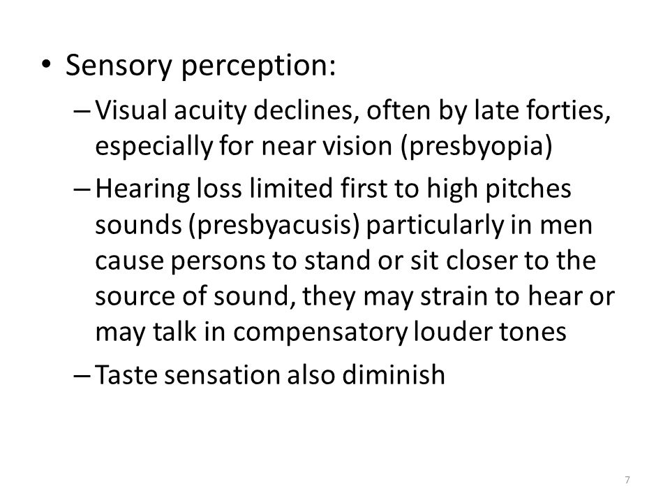 Sensory perception: Visual acuity declines, often by late forties, especially for near vision (presbyopia)