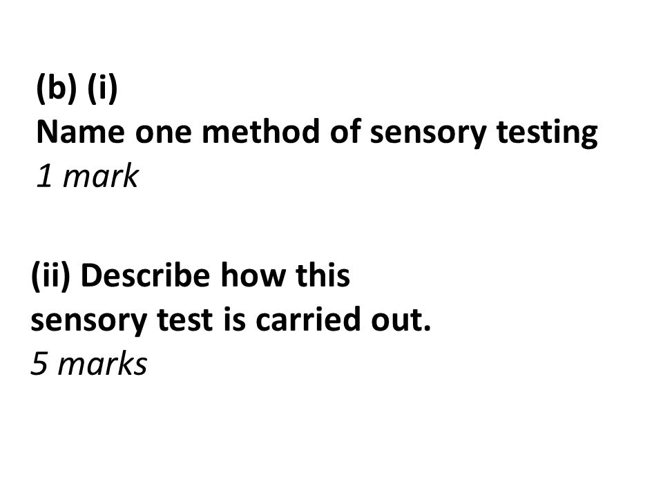 (b) (i) Name one method of sensory testing. 1 mark. (ii) Describe how this sensory test is carried out.
