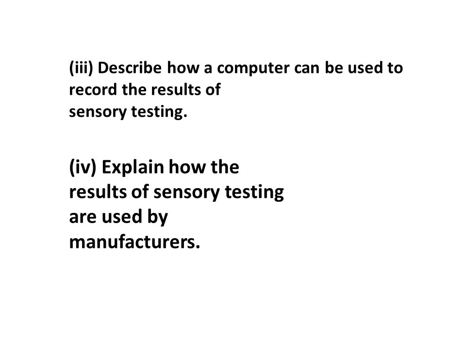 (iv) Explain how the results of sensory testing are used by