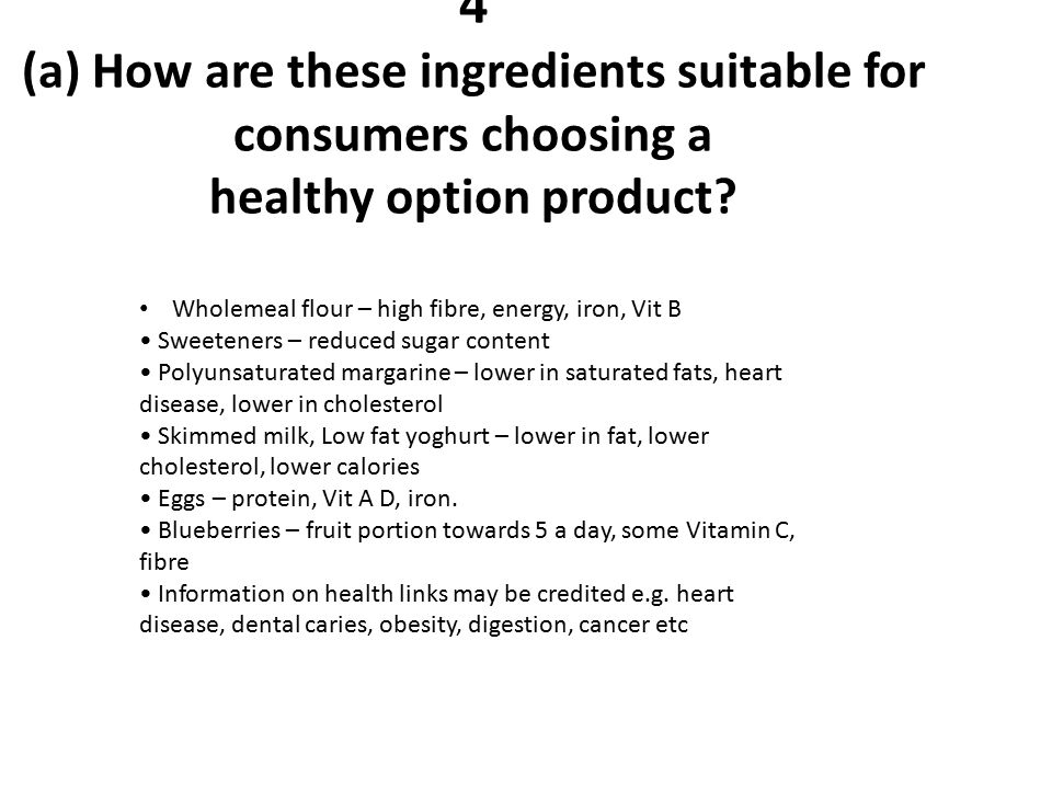 4 (a) How are these ingredients suitable for consumers choosing a healthy option product