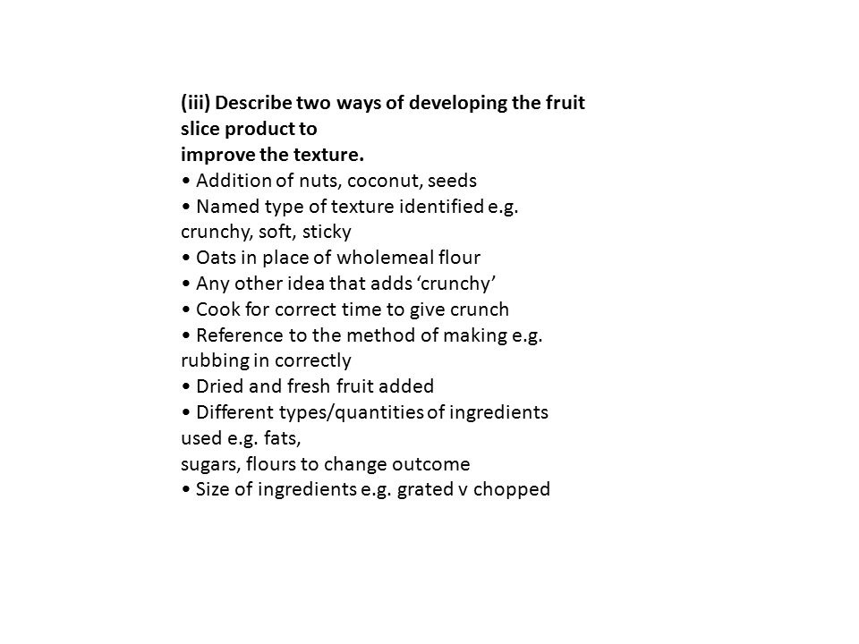 (iii) Describe two ways of developing the fruit slice product to