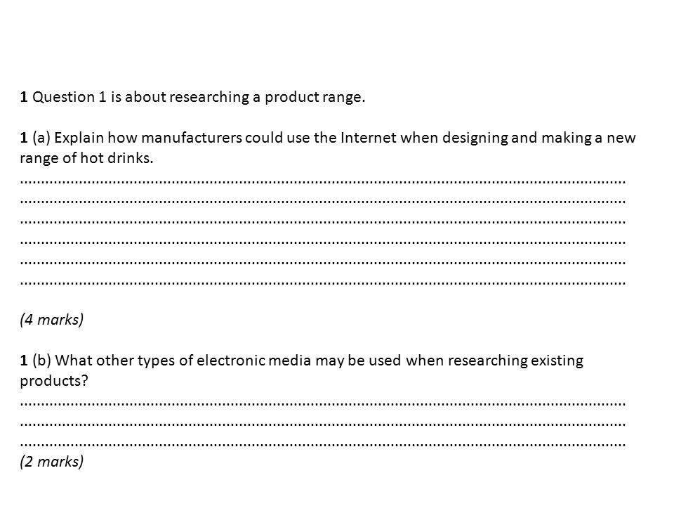 1 Question 1 is about researching a product range.
