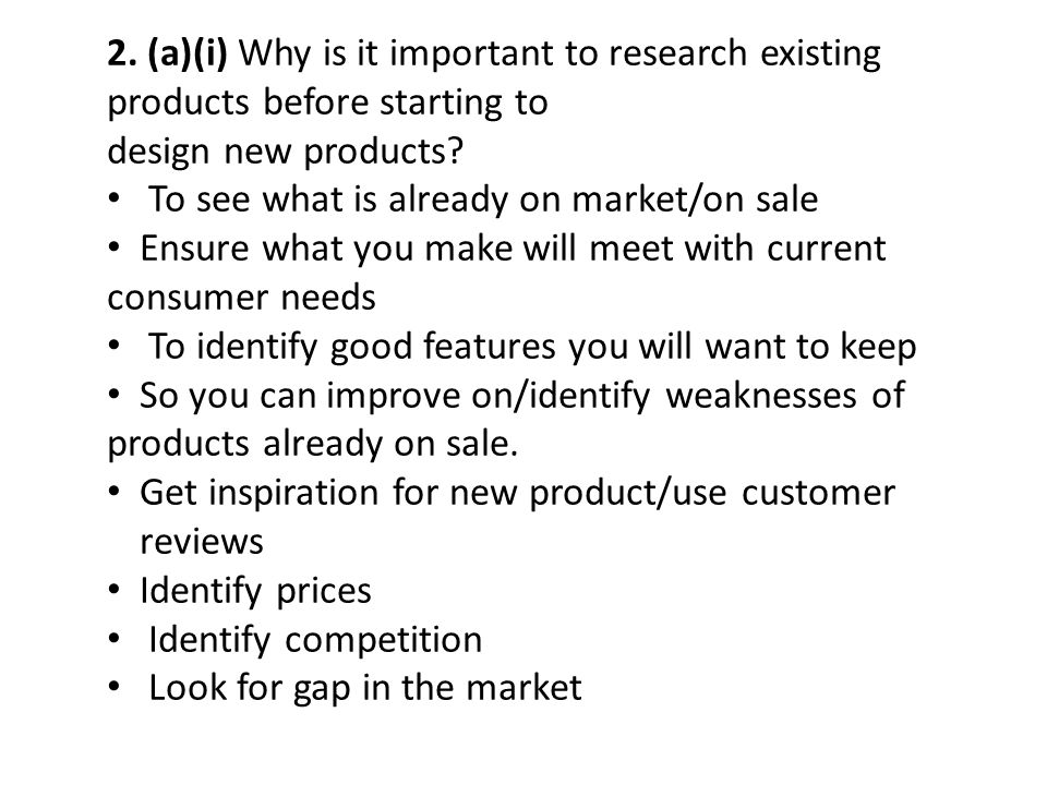 2. (a)(i) Why is it important to research existing products before starting to