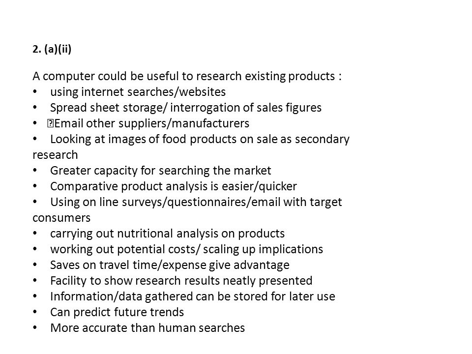 A computer could be useful to research existing products :