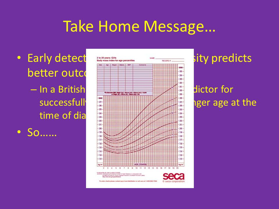 Take Home Message… Early detection of childhood obesity predicts better outcomes long term.