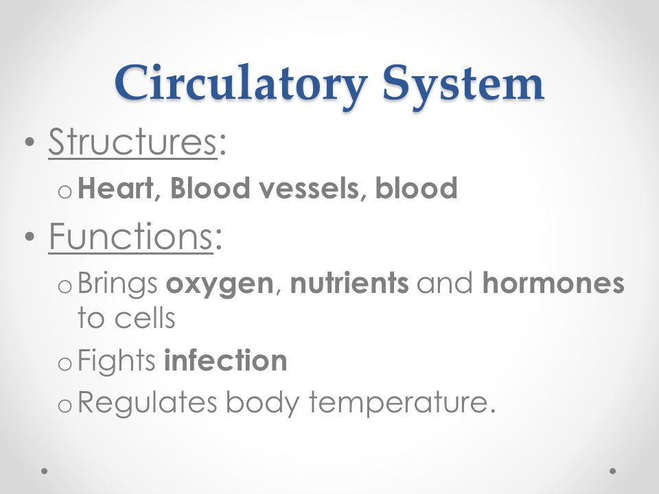 Circulatory System Structures: Functions: Heart, Blood vessels, blood