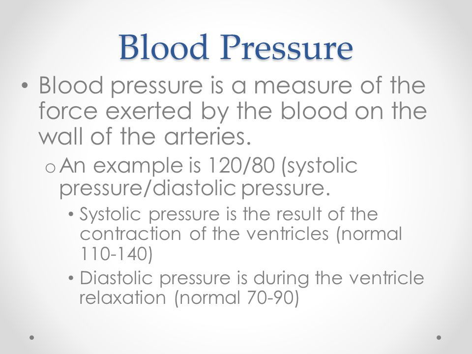 Blood Pressure Blood pressure is a measure of the force exerted by the blood on the wall of the arteries.