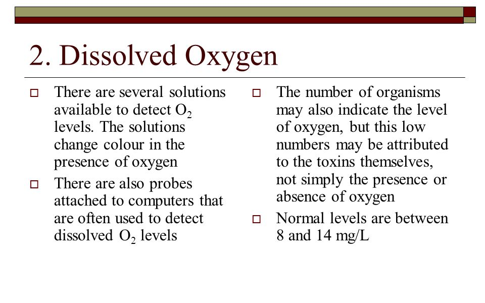 2. Dissolved Oxygen There are several solutions available to detect O2 levels. The solutions change colour in the presence of oxygen.